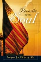 Reveille for the Soul - Prayers for Military Life ebook by Marge Fenelon