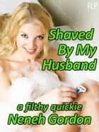 Shaved By My Husband ebook by Neneh Gordon