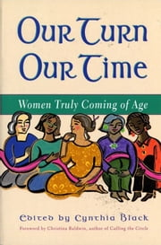 Our Turn Our Time - Women Truly Coming of Age ebook by Cynthia Black,Christina Baldwin