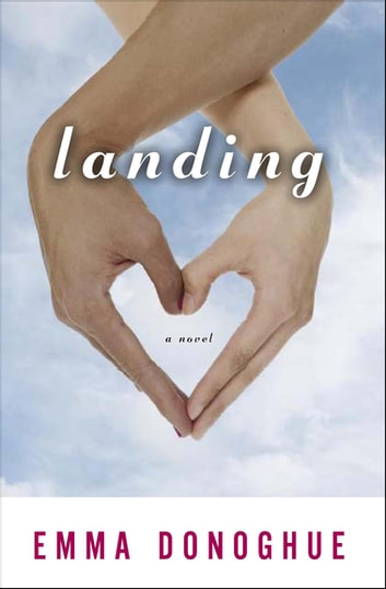 Landing - A Novel ebook by Emma Donoghue