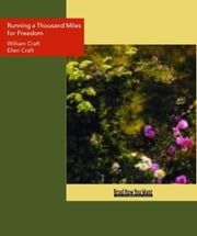 Running a Thousand Miles for Freedom : The Escape of William and Ellen Craft from Slavery ebook by Craft, William