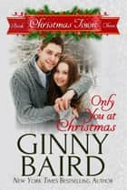 Only You at Christmas (Christmas Town, Book 3) ebook by Ginny Baird