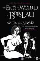 End of the World in Breslau - An Eberhard Mock Investigation eBook by Marek Krajewski, Danusia Stok