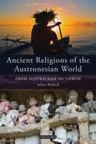 Ancient Religions of the Austronesian World - From Australasia to Taiwan ebook by Julian Baldick