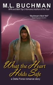 What the Heart Holds Safe ebook by M. L. Buchman