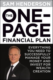 The One Page Financial Plan - Everything You Need to Successfully Manage Your Money and Invest for Wealth Creation ebook by Sam Henderson