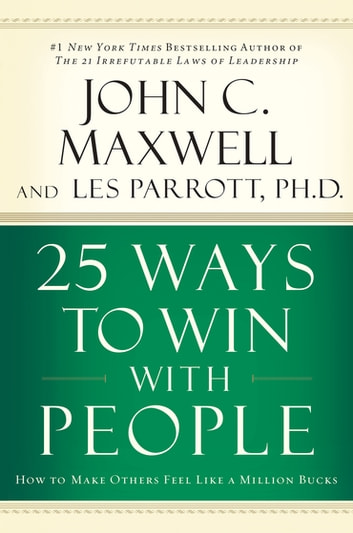 25 Ways to Win with People - How to Make Others Feel Like a Million Bucks ebook by John C. Maxwell