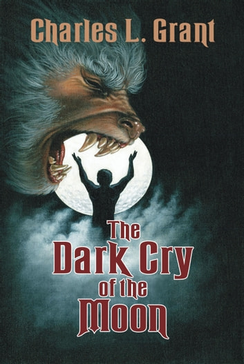 The Dark Cry of the Moon ebook by Charles L. Grant
