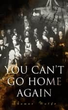 You Can't Go Home Again - A Tale of an Artist's Spiritual Journey ebook by Thomas Wolfe