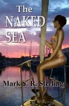 The Naked Sea ebook by Mark S. R. Sterling