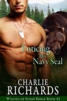 Enticing his Navy Seal ebook by Charlie Richards