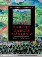 The Cambridge Companion to Gabriel García Márquez ebook by Philip Swanson