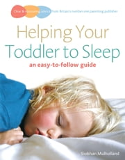 Helping Your Toddler to Sleep - an easy-to-follow guide ebook by Siobhan Mulholland