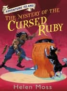 The Mystery of the Cursed Ruby - Book 5 ebook by Helen Moss, Leo Hartas