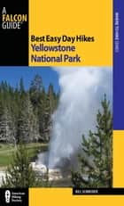 Best Easy Day Hikes Yellowstone National Park ebook by Bill Schneider