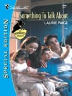 SOMETHING TO TALK ABOUT ebook by Laurie Paige