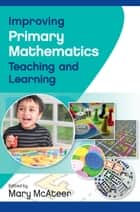 Improving Primary Mathematics Teaching And Learning ebook by Mary McAteer,Larry Bencze,Erminia Pedretti