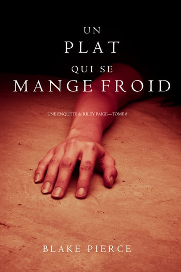 Un Plat Qui se Mange Froid (Une Enquête De Riley Paige — Tome 8) ebook by Blake Pierce