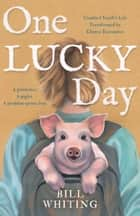One Lucky Day - Troubled Youth's Life Transformed by Chance Encounter ebook by Bill Whiting