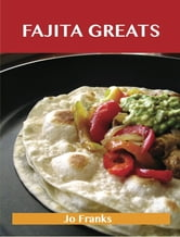 Fajita Greats: Delicious Fajita Recipes, The Top 70 Fajita Recipes ebook by Jo Franks