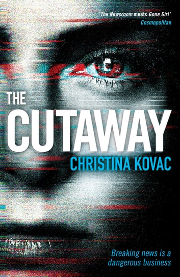 The Cutaway - The gripping thriller set in the explosive world of Washington's TV news ebook by Ms Christina Kovac