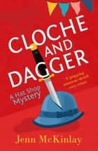 Cloche and Dagger - A fun and gripping cozy mystery ebook by Jenn McKinlay