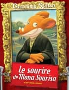 Le Sourire de Mona Sourisa eBook by Geronimo Stilton, Titi Plumederat