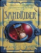 TodHunter Moon, Book Two: SandRider ebook by Angie Sage,Mark Zug