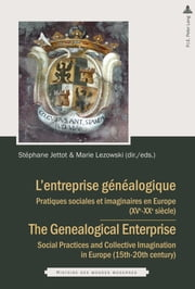L'entreprise généalogique / The Genealogical Enterprise - Pratiques sociales et imaginaires en Europe (XVe–XIXe siècles) / Social Practices and Collective Imagination in Europe (15th–20th century) ebook by Stéphane Jettot, Marie Lezowski