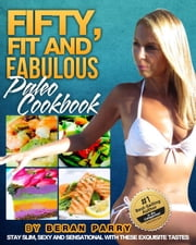 The FIFTY, FIT AND FABULOUS COOKBOOK ebook by Parrywellness