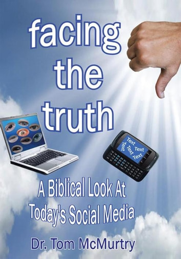 Facing the Truth - A Biblical Look at Today's Social Media ebook by Dr. Tom McMurtry