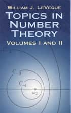 Topics in Number Theory, Volumes I and II ebook by William J. LeVeque