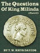 The Questions Of King Milinda Part II ebook by T. W. Rhys Davids