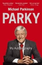 Parky - My Autobiography - My Autobiography ebook by Michael Parkinson