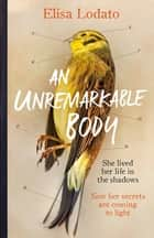 An Unremarkable Body - Shortlisted for the Costa First Novel Award 2018 ebook by Elisa Lodato