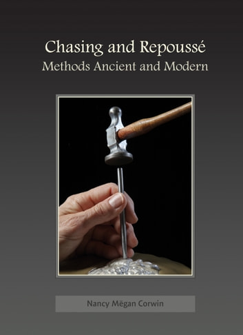 Chasing & Repoussé - Methods Ancient and Modern ebook by Nancy Megan Corwin