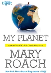 My Planet - Finding Humor in the Oddest Places ebook by Mary Roach
