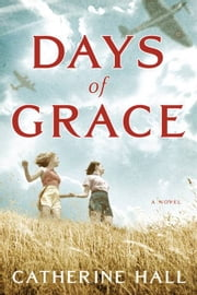 Days of Grace - A Novel ebook by Catherine Hall