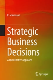 Strategic Business Decisions - A Quantitative Approach ebook by R. Srinivasan