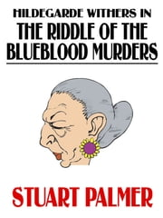 Hildegarde Withers in The Riddle of the Blueblood Murders ebook by Stuart Palmer