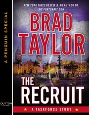 The Recruit - A Taskforce Story, Featuring an Excerpt from THE FORGOTTEN SOLDIER ebook by Brad Taylor
