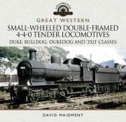 Great Western Small-Wheeled Double-Framed 4-4-0 Tender Locomotives - Duke, Bulldog, Dukedog and 3521 Classes ebook by Kobo.Web.Store.Products.Fields.ContributorFieldViewModel