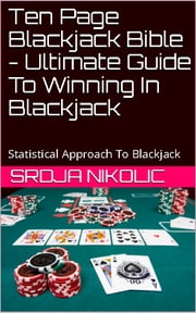 Ten Page Blackjack Bible - Ultimate Easy Guide To Win Blackjack ebook by Srdja D Nikolic