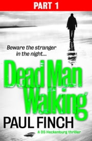 Dead Man Walking (Part 1 of 3) (Detective Mark Heckenburg, Book 4) ebook by Paul Finch