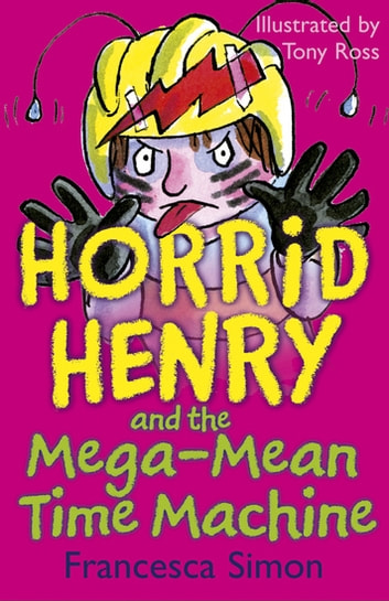 Horrid Henry and the Mega-Mean Time Machine - Book 13 ebook by Francesca Simon