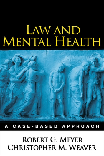 Law and Mental Health - A Case-Based Approach ebook by Robert G. Meyer, PhD,Christopher M. Weaver, PhD