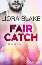 Fair Catch - Roman eBook by Liora Blake, Peter Groth