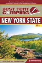 Best Tent Camping: New York State - Your Car-Camping Guide to Scenic Beauty, the Sounds of Nature, and an Escape from Civilization ebook by Catharine Starmer, Aaron Starmer, Tim Starmer