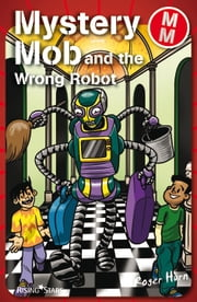Mystery Mob and the Wrong Robot ebook by Roger Hurn
