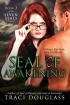 Seal Of Awakening - Seven Seals Series: Book Three ebook by Traci Douglass